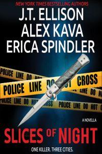 SLICES OF NIGHT | Alex Kava | Erica Spindler || J.T. Ellison