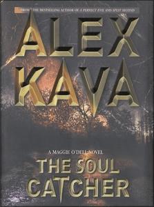 The Soul Catcher   ALEX KAVA   3rd Book in the Maggie O'Dell Series